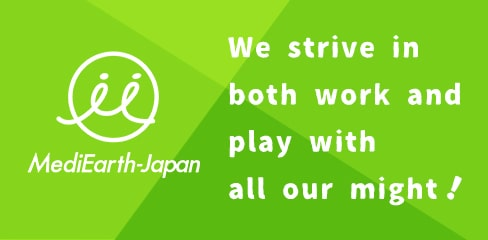 We strive in both work and play with all our might. MediEarth-Japan